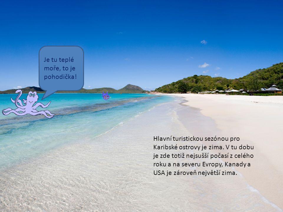 Je tu teplé moře, to je pohodička! Hlavní turistickou sezónou pro Karibské ostrovy je zima. V tu dobu je zde totiž nejsušší počasí z celého roku a na