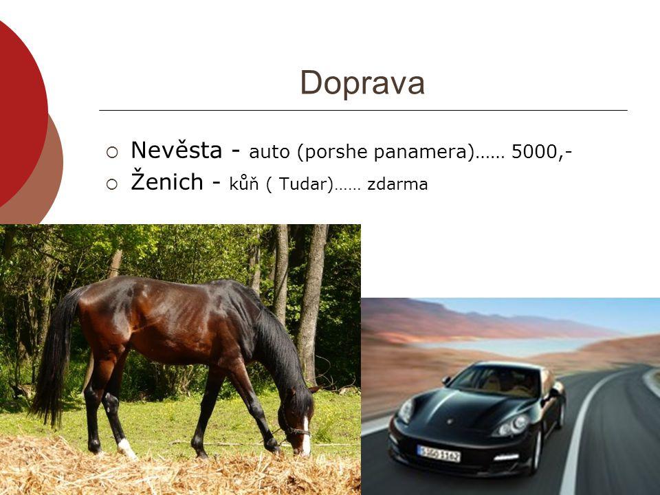 Doprava  Nevěsta - auto (porshe panamera)…… 5000,-  Ženich - kůň ( Tudar)…… zdarma