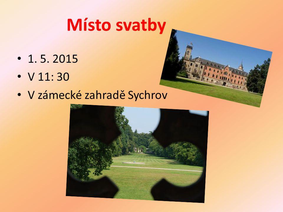 Místo svatby 1. 5. 2015 V 11: 30 V zámecké zahradě Sychrov