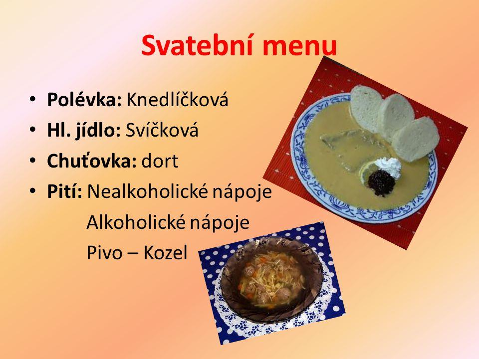 Svatební menu Polévka: Knedlíčková Hl. jídlo: Svíčková Chuťovka: dort Pití: Nealkoholické nápoje Alkoholické nápoje Pivo – Kozel