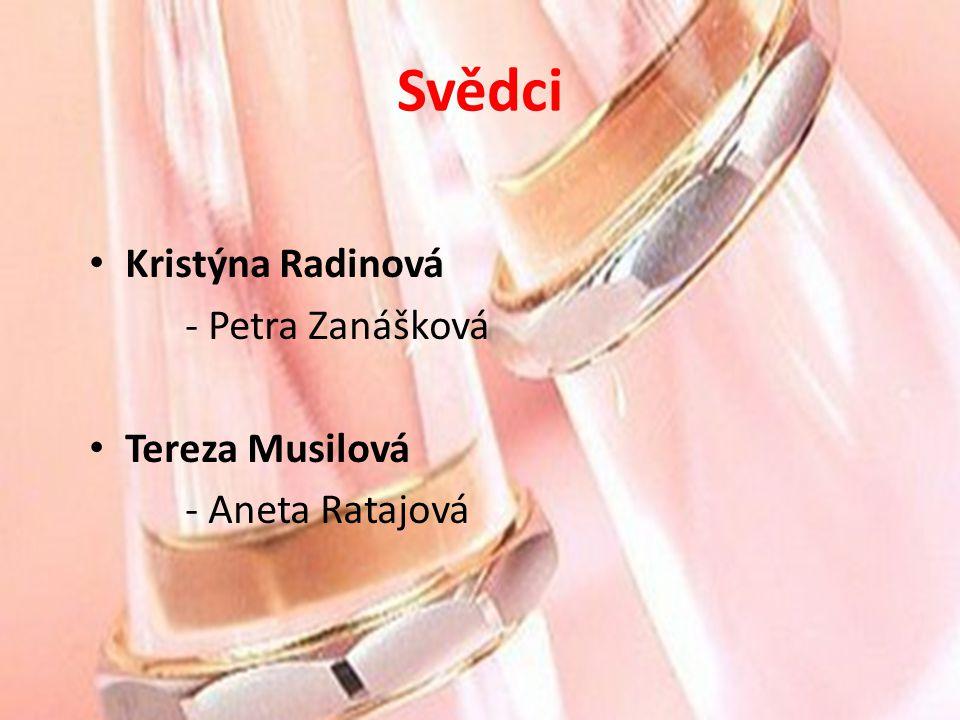 Svědci Kristýna Radinová - Petra Zanášková Tereza Musilová - Aneta Ratajová