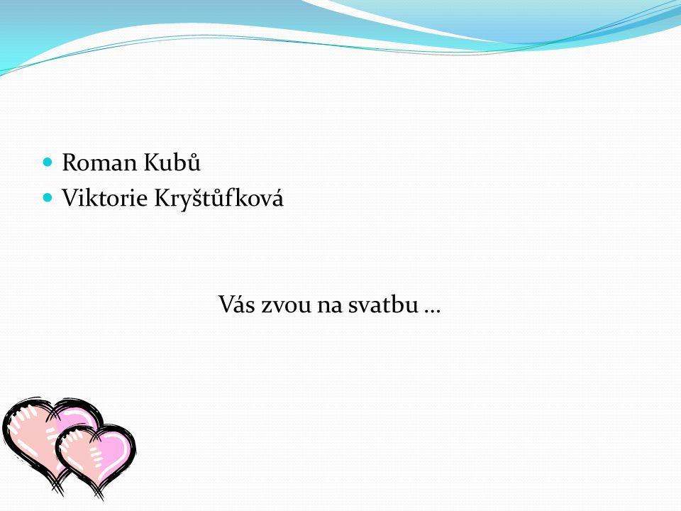 Roman Kubů Viktorie Kryštůfková Vás zvou na svatbu …