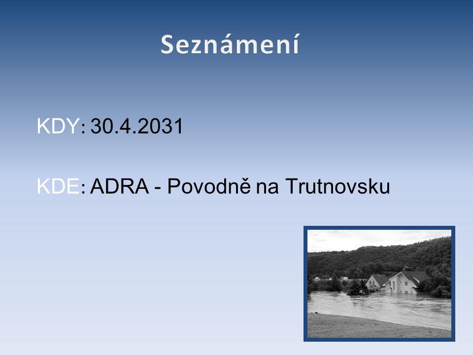 KDY : 30.4.2031 KDE : ADRA - Povodně na Trutnovsku