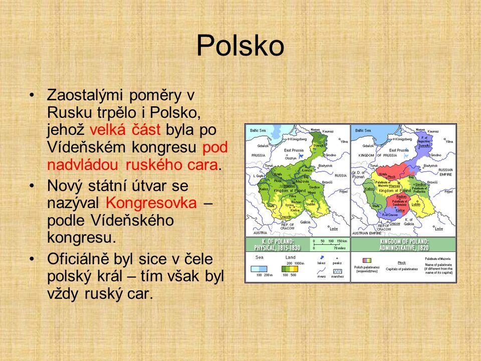 Polsko Zaostalými poměry v Rusku trpělo i Polsko, jehož velká část byla po Vídeňském kongresu pod nadvládou ruského cara. Nový státní útvar se nazýval