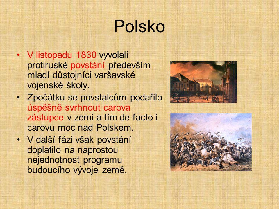 Polsko V listopadu 1830 vyvolali protiruské povstání především mladí důstojníci varšavské vojenské školy. Zpočátku se povstalcům podařilo úspěšně svrh