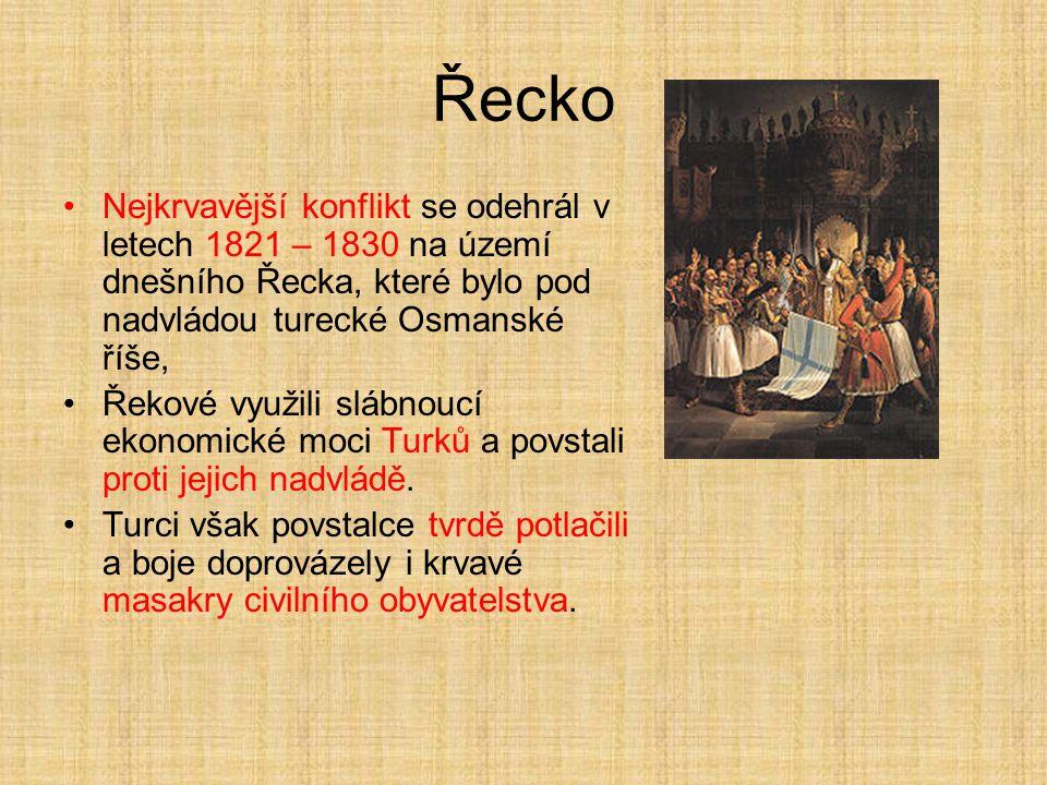 Řecko Nejkrvavější konflikt se odehrál v letech 1821 – 1830 na území dnešního Řecka, které bylo pod nadvládou turecké Osmanské říše, Řekové využili sl