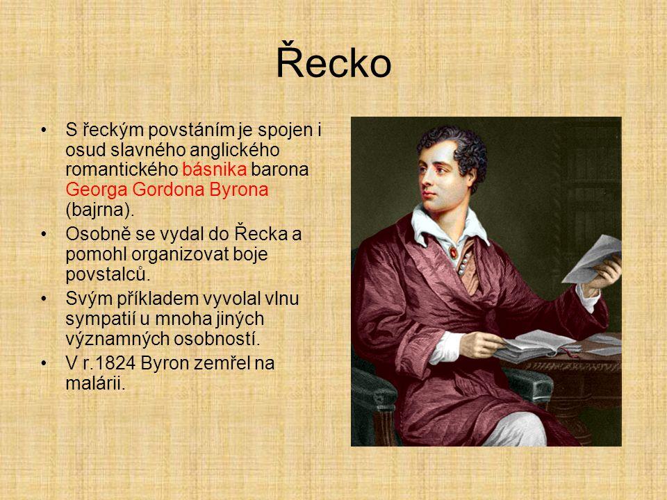 Řecko S řeckým povstáním je spojen i osud slavného anglického romantického básnika barona Georga Gordona Byrona (bajrna). Osobně se vydal do Řecka a p