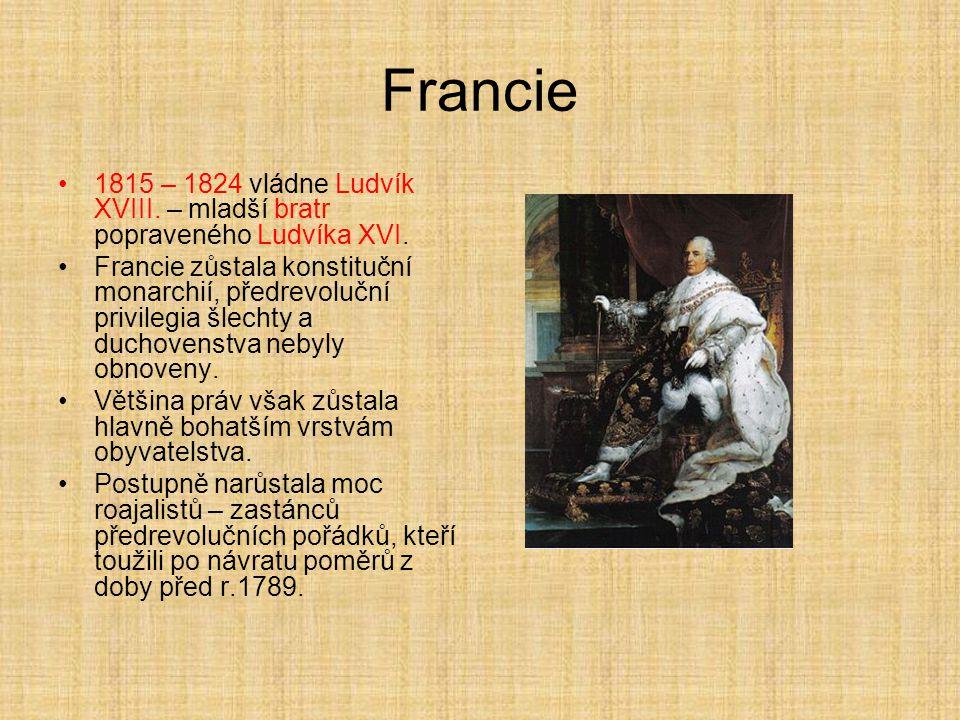 Francie 1815 – 1824 vládne Ludvík XVIII. – mladší bratr popraveného Ludvíka XVI. Francie zůstala konstituční monarchií, předrevoluční privilegia šlech