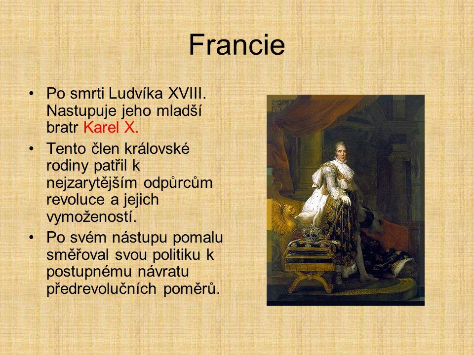 Francie Po smrti Ludvíka XVIII. Nastupuje jeho mladší bratr Karel X. Tento člen královské rodiny patřil k nejzarytějším odpůrcům revoluce a jejich vym