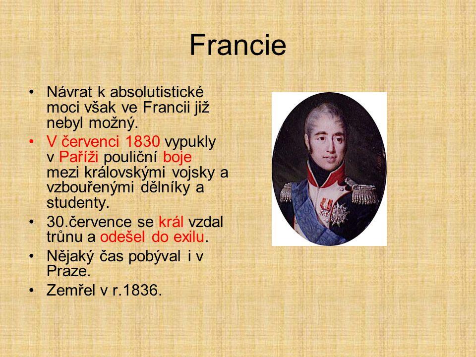 Francie Návrat k absolutistické moci však ve Francii již nebyl možný. V červenci 1830 vypukly v Paříži pouliční boje mezi královskými vojsky a vzbouře