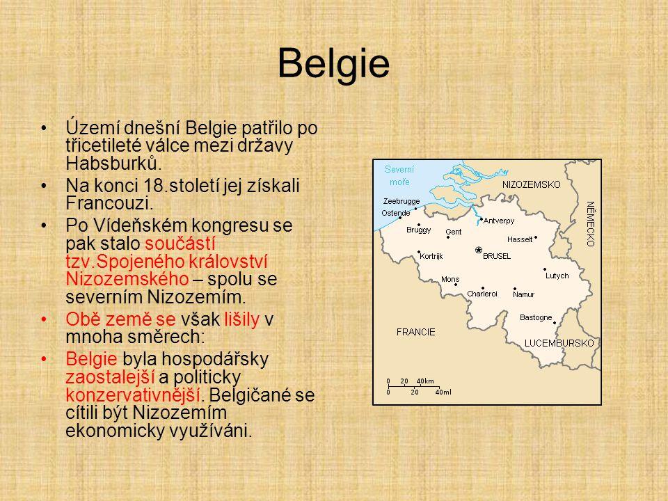 Belgie Území dnešní Belgie patřilo po třicetileté válce mezi državy Habsburků. Na konci 18.století jej získali Francouzi. Po Vídeňském kongresu se pak