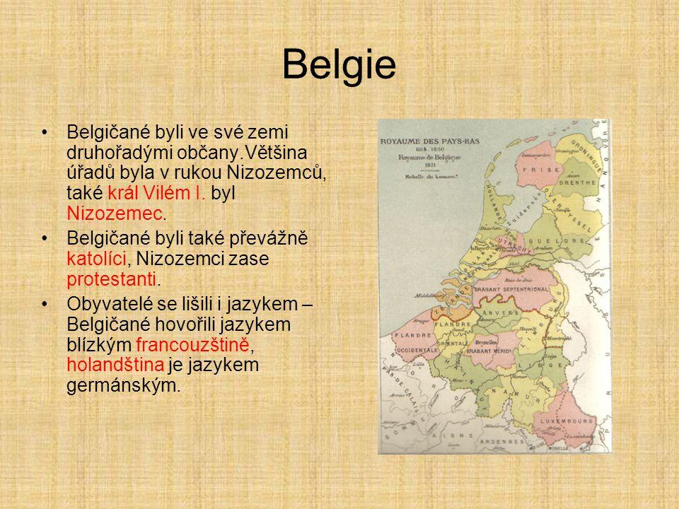 Belgie Belgičané byli ve své zemi druhořadými občany.Většina úřadů byla v rukou Nizozemců, také král Vilém I. byl Nizozemec. Belgičané byli také převá