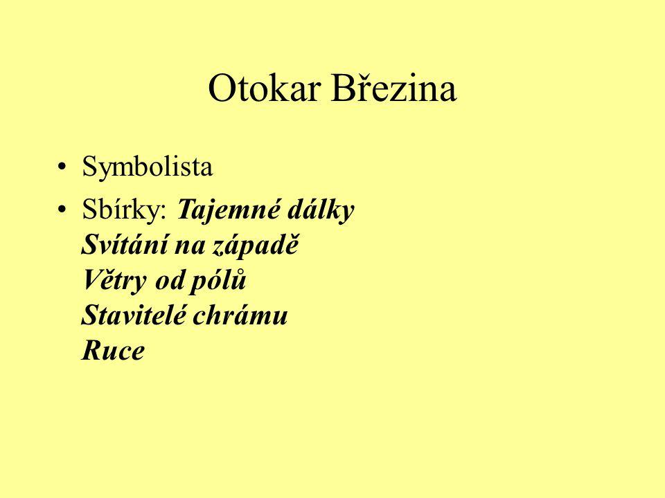 Otokar Březina Symbolista Sbírky: Tajemné dálky Svítání na západě Větry od pólů Stavitelé chrámu Ruce
