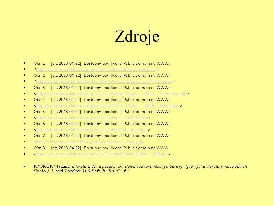 Zdroje Obr. 1[cit. 2013-04-22]. Dostupný pod licencí Public domain na WWW: http://commons.wikimedia.org/wiki/File:Slavicek_prochazka.jpg Obr. 2[cit. 2