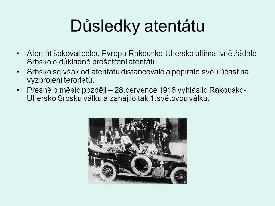 Důsledky atentátu Atentát šokoval celou Evropu.Rakousko-Uhersko ultimativně žádalo Srbsko o důkladné prošetření atentátu.