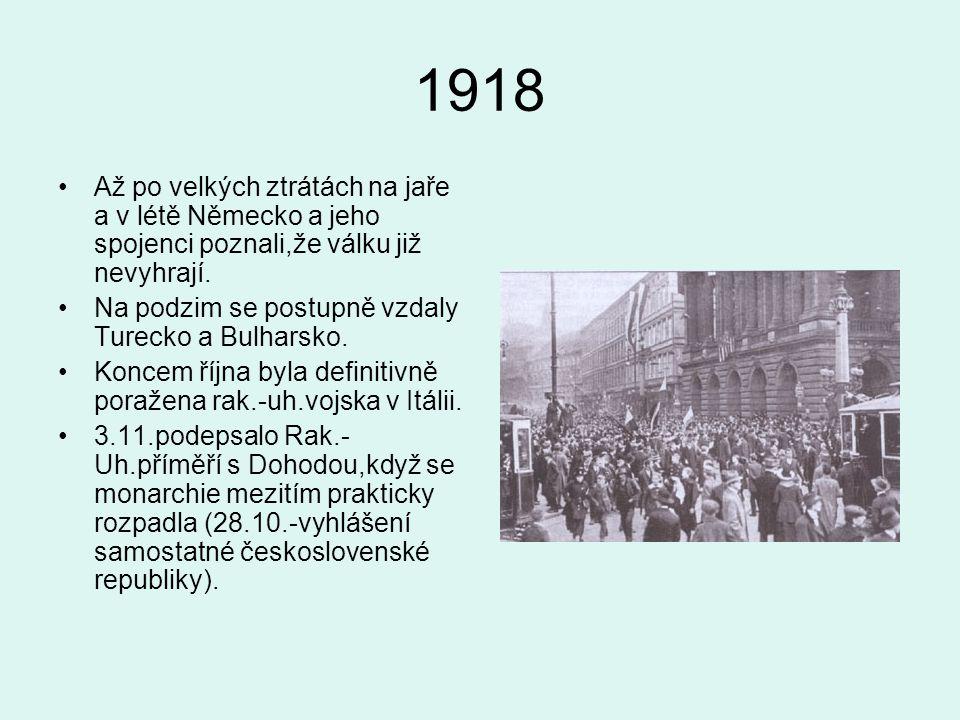 1918 Až po velkých ztrátách na jaře a v létě Německo a jeho spojenci poznali,že válku již nevyhrají.