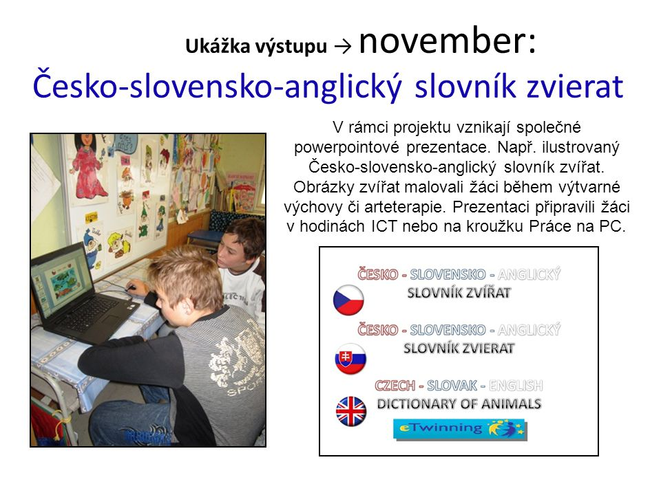 Ukážka výstupu → november: Česko-slovensko-anglický slovník zvierat V rámci projektu vznikají společné powerpointové prezentace.