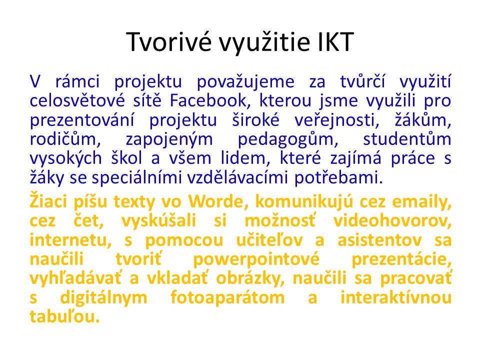 Tvorivé využitie IKT V rámci projektu považujeme za tvůrčí využití celosvětové sítě Facebook, kterou jsme využili pro prezentování projektu široké veřejnosti, žákům, rodičům, zapojeným pedagogům, studentům vysokých škol a všem lidem, které zajímá práce s žáky se speciálními vzdělávacími potřebami.