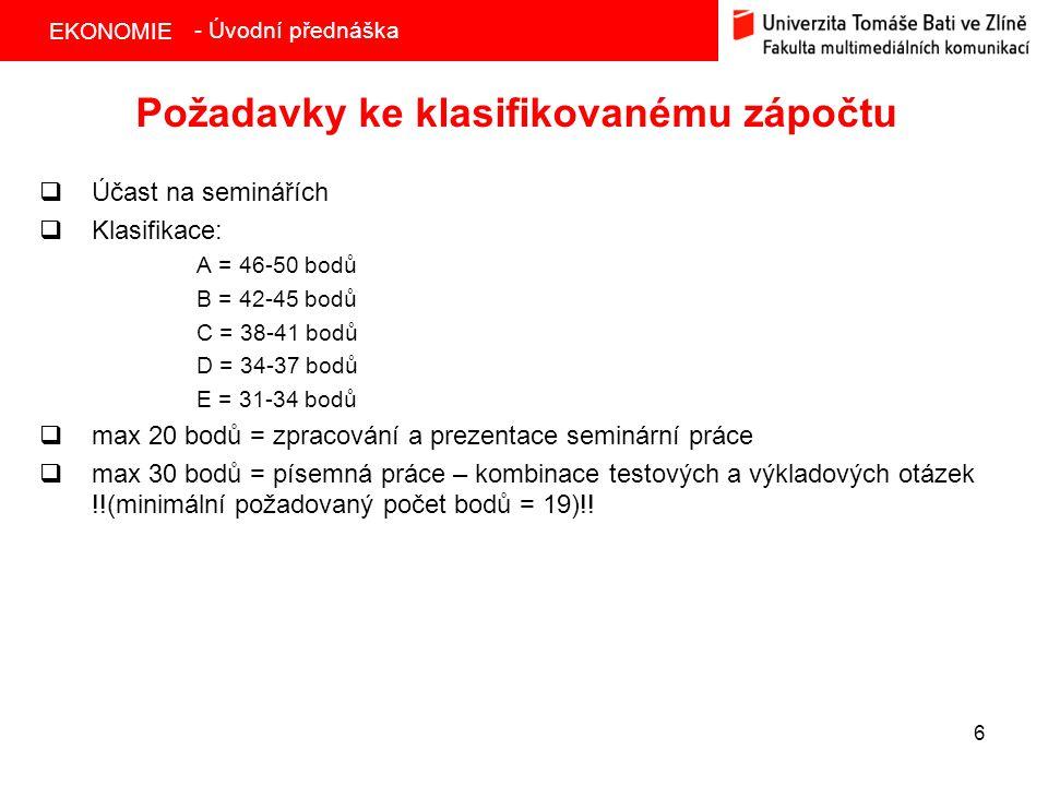EKONOMIE 6 Požadavky ke klasifikovanému zápočtu  Účast na seminářích  Klasifikace: A = 46-50 bodů B = 42-45 bodů C = 38-41 bodů D = 34-37 bodů E = 3