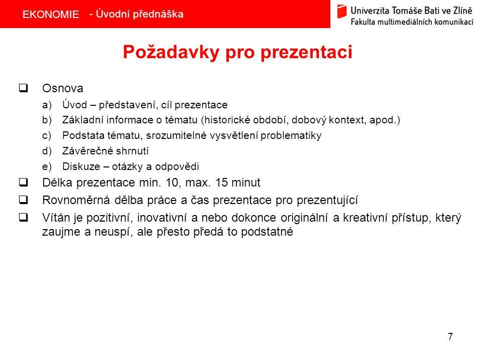 EKONOMIE 7 Požadavky pro prezentaci  Osnova a)Úvod – představení, cíl prezentace b)Základní informace o tématu (historické období, dobový kontext, ap