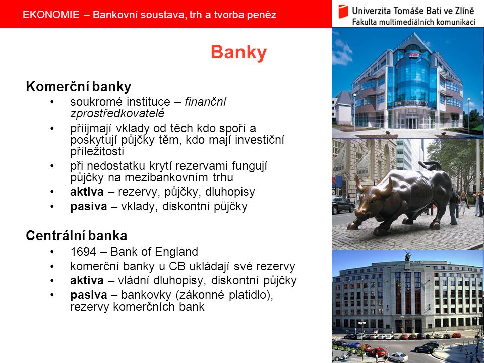 EKONOMIE – Bankovní soustava, trh a tvorba peněz 10 Banky Komerční banky soukromé instituce – finanční zprostředkovatelé příijmají vklady od těch kdo