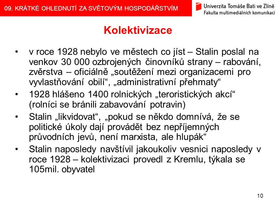 09. KRÁTKÉ OHLEDNUTÍ ZA SVĚTOVÝM HOSPODÁŘSTVÍM 10 Kolektivizace v roce 1928 nebylo ve městech co jíst – Stalin poslal na venkov 30 000 ozbrojených čin
