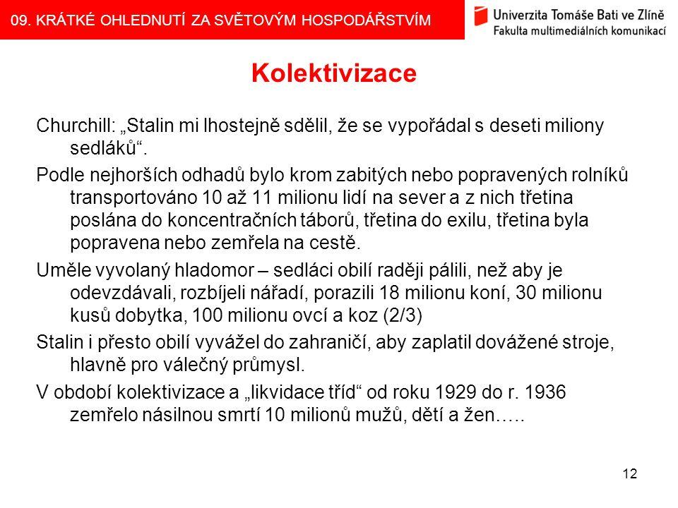"""09. KRÁTKÉ OHLEDNUTÍ ZA SVĚTOVÝM HOSPODÁŘSTVÍM 12 Kolektivizace Churchill: """"Stalin mi lhostejně sdělil, že se vypořádal s deseti miliony sedláků"""". Pod"""