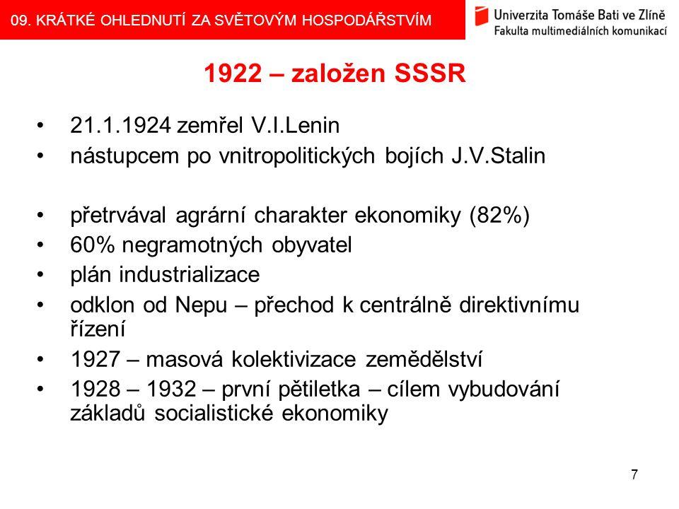 09. KRÁTKÉ OHLEDNUTÍ ZA SVĚTOVÝM HOSPODÁŘSTVÍM 7 1922 – založen SSSR 21.1.1924 zemřel V.I.Lenin nástupcem po vnitropolitických bojích J.V.Stalin přetr