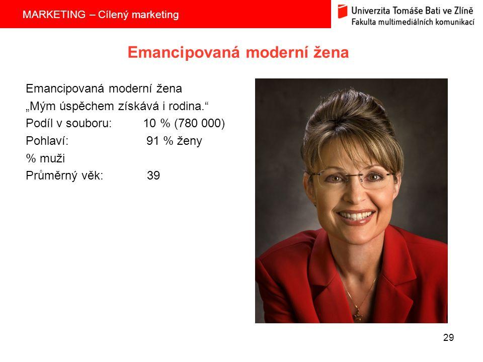 """MARKETING – Cílený marketing 29 Emancipovaná moderní žena """"Mým úspěchem získává i rodina. Podíl v souboru: 10 % (780 000) Pohlaví: 91 % ženy % muži Průměrný věk: 39"""
