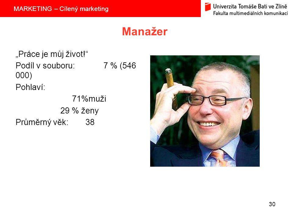 """MARKETING – Cílený marketing 30 Manažer """"Práce je můj život! Podíl v souboru:7 % (546 000) Pohlaví: 71%muži 29 % ženy Průměrný věk: 38"""