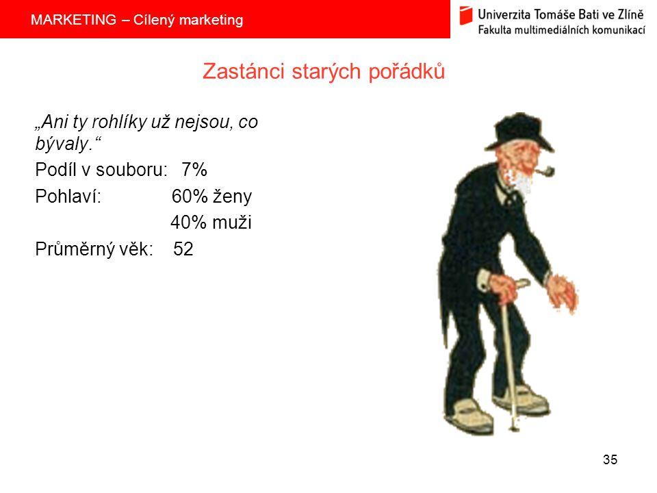 """MARKETING – Cílený marketing 35 Zastánci starých pořádků """"Ani ty rohlíky už nejsou, co bývaly. Podíl v souboru: 7% Pohlaví: 60% ženy 40% muži Průměrný věk: 52"""
