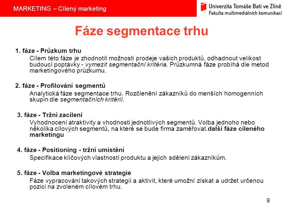 MARKETING – Cílený marketing 9 Fáze segmentace trhu 1.