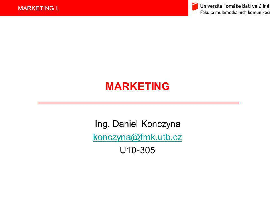 MARKETING I. MARKETING Ing. Daniel Konczyna konczyna@fmk.utb.cz U10-305