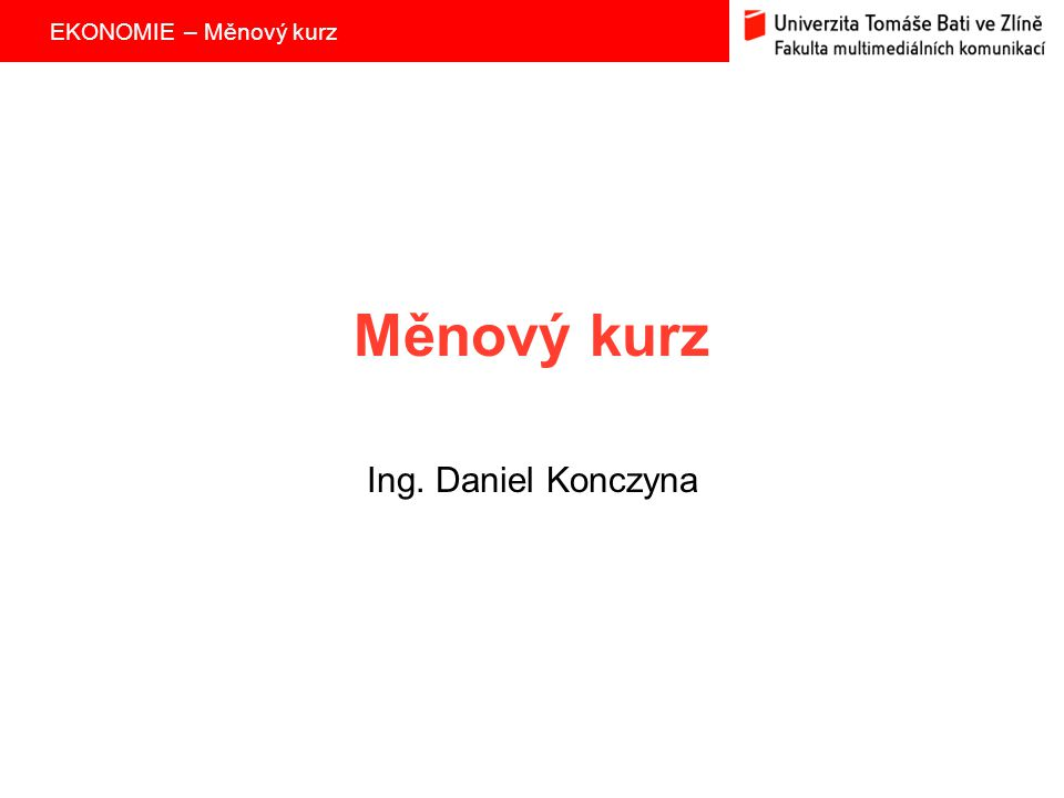 EKONOMIE – Měnový kurz Měnový kurz Ing. Daniel Konczyna