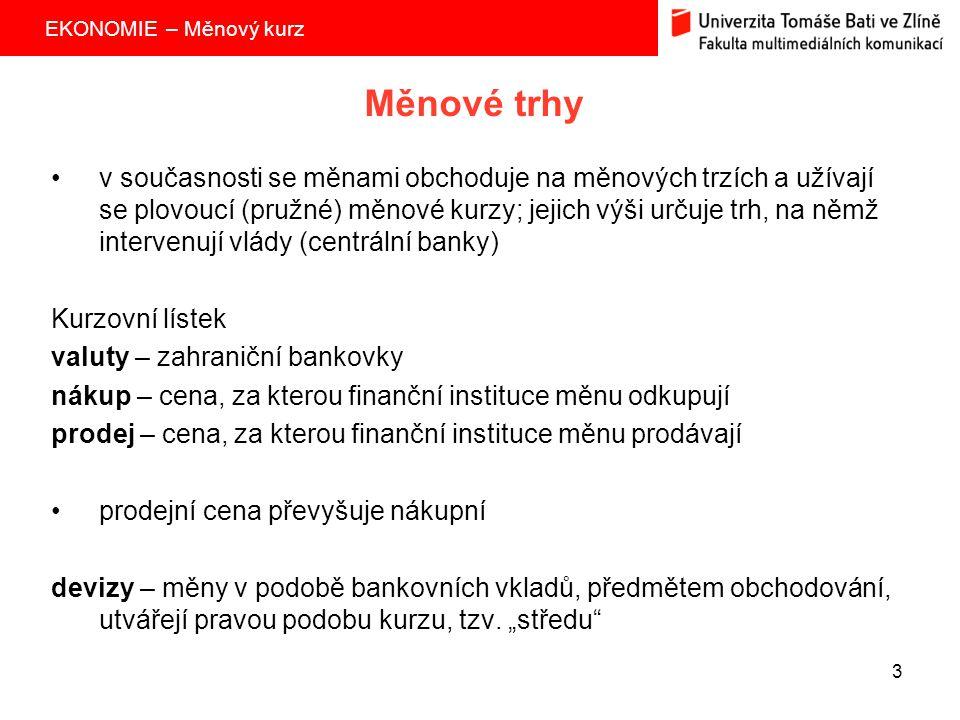 EKONOMIE – Měnový kurz 3 Měnové trhy v současnosti se měnami obchoduje na měnových trzích a užívají se plovoucí (pružné) měnové kurzy; jejich výši urč