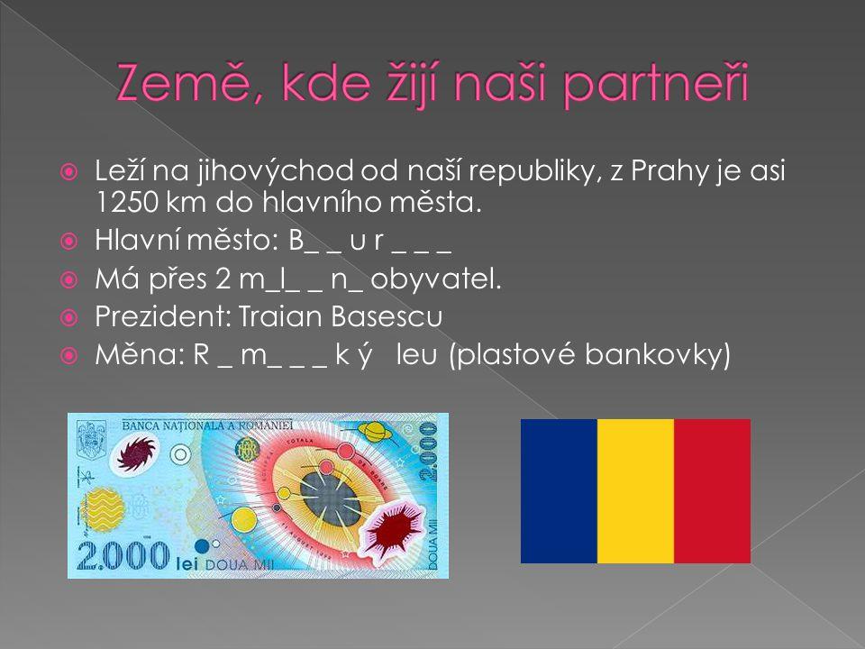 Leží na jihovýchod od naší republiky, z Prahy je asi 1250 km do hlavního města.  Hlavní město: B_ _ u r _ _ _  Má přes 2 m_l_ _ n_ obyvatel.  Pre