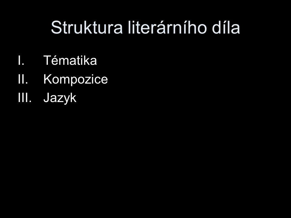 Struktura literárního díla I.Tématika II.Kompozice III.Jazyk