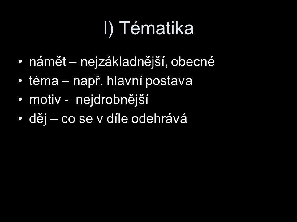 I) Tématika námět – nejzákladnější, obecné téma – např. hlavní postava motiv - nejdrobnější děj – co se v díle odehrává