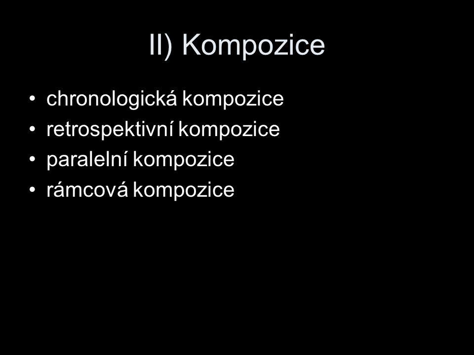 II) Kompozice chronologická kompozice retrospektivní kompozice paralelní kompozice rámcová kompozice