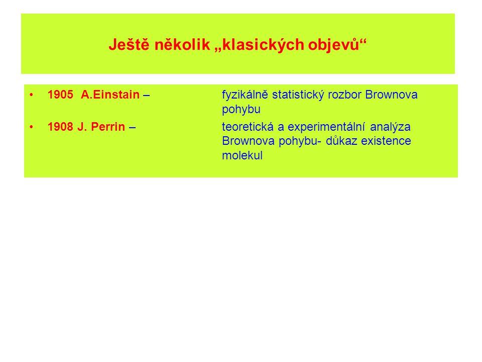 1905 A.Einstain – fyzikálně statistický rozbor Brownova pohybu 1908 J.