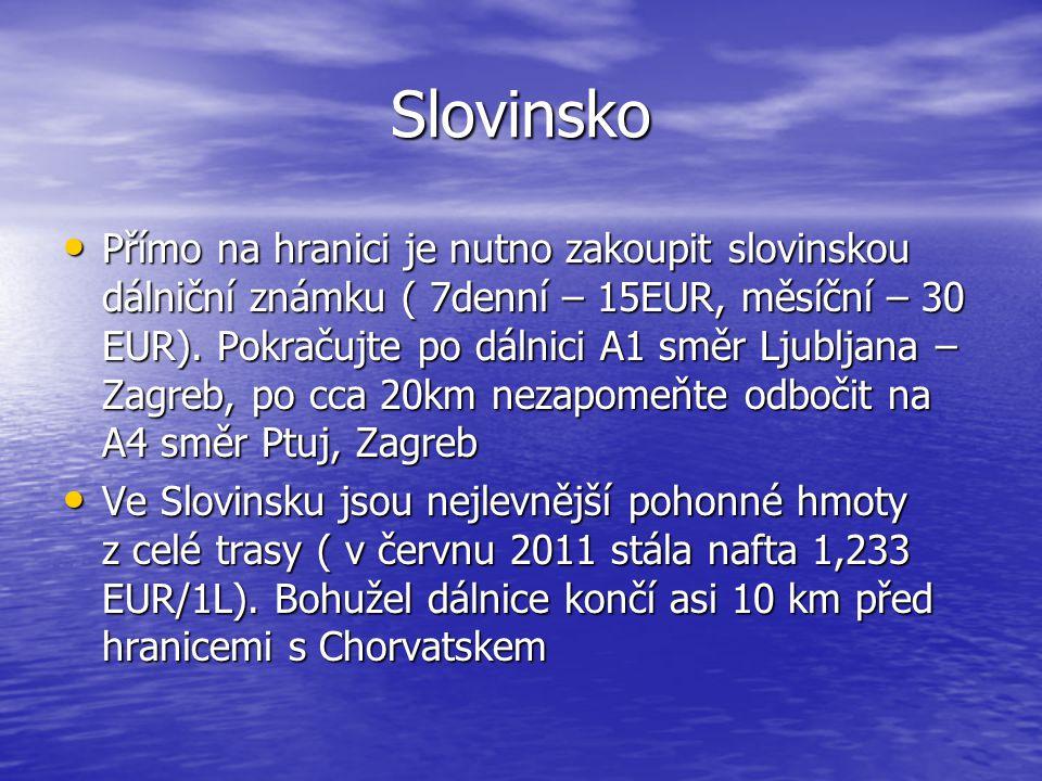 Slovinsko Přímo na hranici je nutno zakoupit slovinskou dálniční známku ( 7denní – 15EUR, měsíční – 30 EUR). Pokračujte po dálnici A1 směr Ljubljana –
