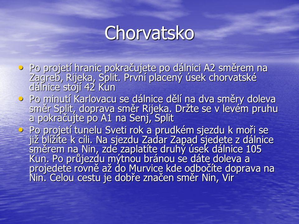 Chorvatsko Po projetí hranic pokračujete po dálnici A2 směrem na Zagreb, Rijeka, Split. První placený úsek chorvatské dálnice stojí 42 Kun Po projetí