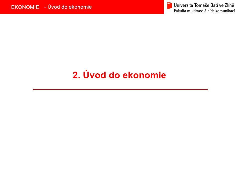EKONOMIE 2. Úvod do ekonomie - Úvod do ekonomie