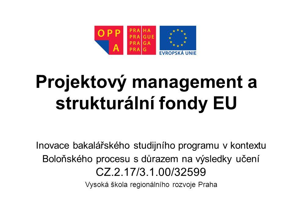 Projektový management a strukturální fondy EU Inovace bakalářského studijního programu v kontextu Boloňského procesu s důrazem na výsledky učení CZ.2.