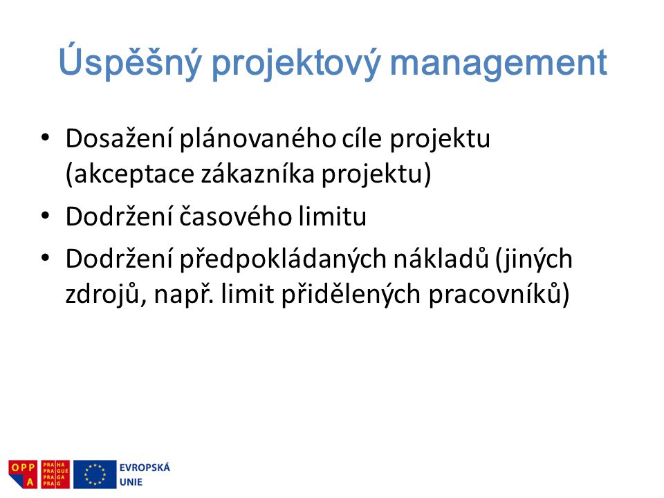 Úspěšný projektový management Dosažení plánovaného cíle projektu (akceptace zákazníka projektu) Dodržení časového limitu Dodržení předpokládaných nákl