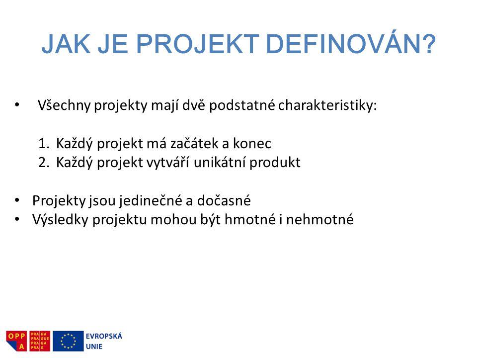 JAK JE PROJEKT DEFINOVÁN? Všechny projekty mají dvě podstatné charakteristiky: 1.Každý projekt má začátek a konec 2.Každý projekt vytváří unikátní pro