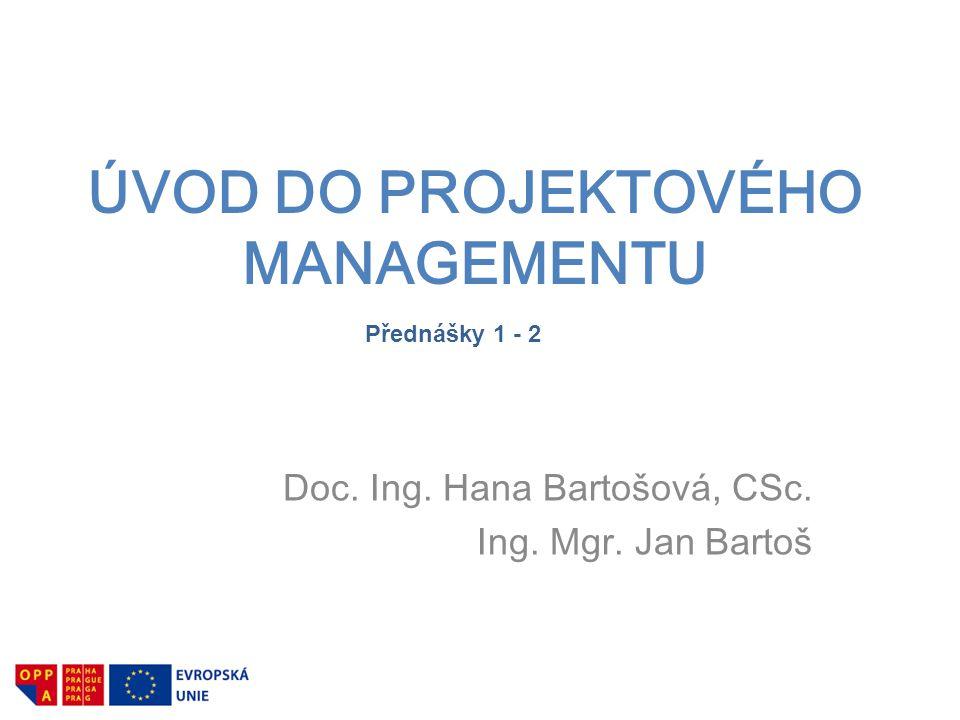 ÚVOD DO PROJEKTOVÉHO MANAGEMENTU Doc. Ing. Hana Bartošová, CSc. Ing. Mgr. Jan Bartoš Přednášky 1 - 2