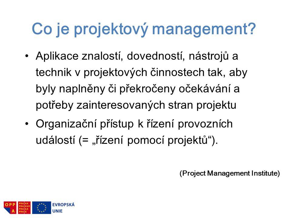 Co je projektový management? Aplikace znalostí, dovedností, nástrojů a technik v projektových činnostech tak, aby byly naplněny či překročeny očekáván