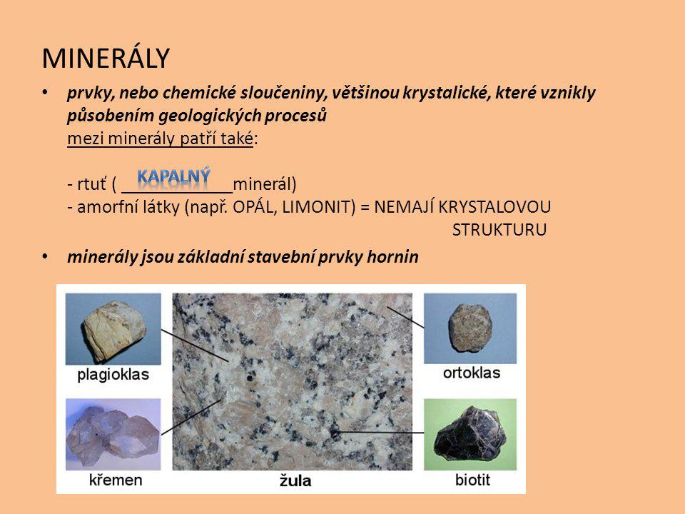 MINERÁLY prvky, nebo chemické sloučeniny, většinou krystalické, které vznikly působením geologických procesů mezi minerály patří také: - rtuť ( ______