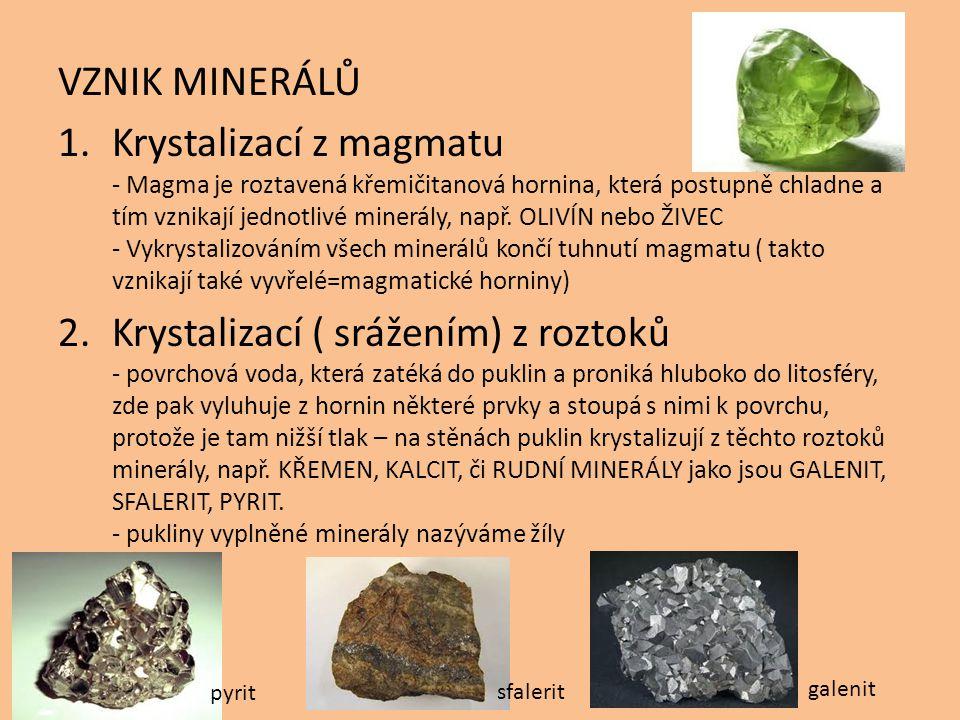 VZNIK MINERÁLŮ 1.Krystalizací z magmatu - Magma je roztavená křemičitanová hornina, která postupně chladne a tím vznikají jednotlivé minerály, např. O